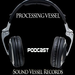 Sound Vessel Records Podcast 006 by Processing Vessel