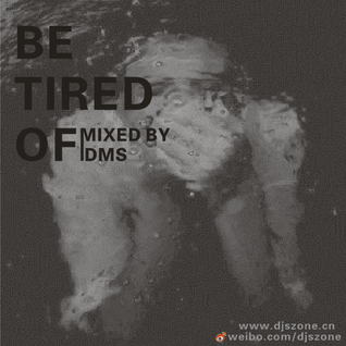 Be Tired Of Mixed By DMS