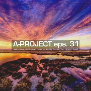 A-Projects eps. 31 - Guest Mix (Karelino Turn Back Trance & M1/43 Sound) - 1 August 2016