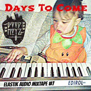 ELaSTiK AuDio MiXTaPe #7 *Days To Come*