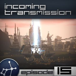 Incoming Transmission Podcast Episode 15