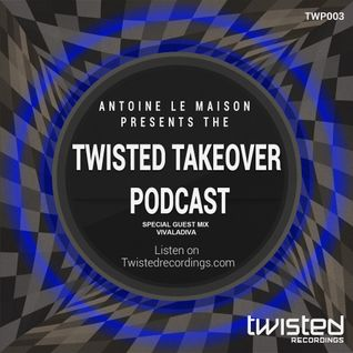 Antoine Le Maison Presents The March  Twisted Takeover Podcast (TWP003)