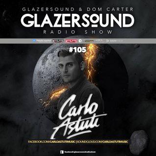 Glazersound Radio Show Episode #105 W/Special Guest Carlo Astuti