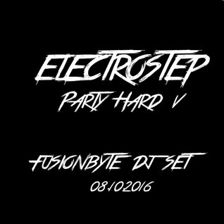 FUSIONBYTE DJ SET @ ELECTROSTEP PARTY HARD V (08.10.16)