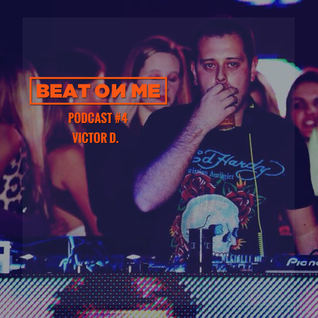 Beat On Me Podcast #4 Victor D.