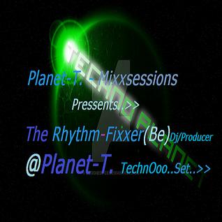 Planet-T. mixxsessions presents - The Rhythm-Fixxer@Planet-T.   (Techno set)