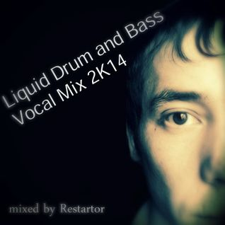 Liquid Drum and Bass Vocal Mix 2K14 mixed by Restartor