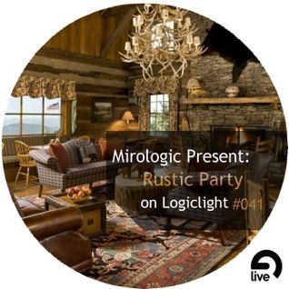 Mirologic Present: Rustic Party on Logiclight #041