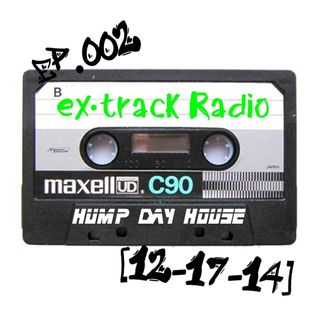 "ex•track Radio ""Hump Day House"" [12-17-14] Ep.002"