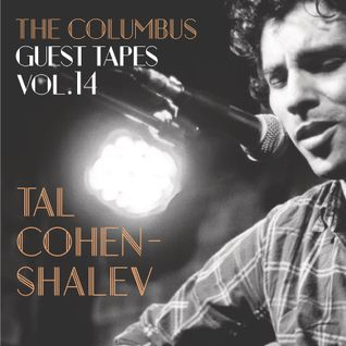 THE COLUMBUS GUEST TAPES VOL. 14- TAL COHEN-SHALEV