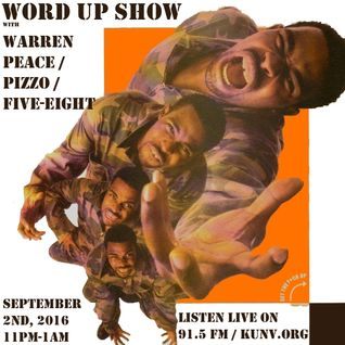 Word Up Show - Sept 2nd, 2016 - Hosted by Warren Peace, Pizzo, Five-Eight