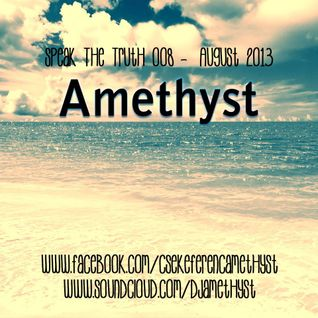 Amethyst - Speak The Truth 008 - August 2013 Podcast