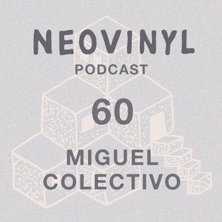 Neovinyl Podcast 60 - Miguel Colectivo