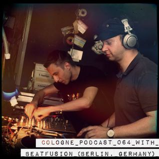 Cologne Podcast 064 with Beatfusion (Berlin, Germany)