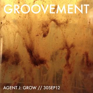 AGENT J: GROW // 30SEP12