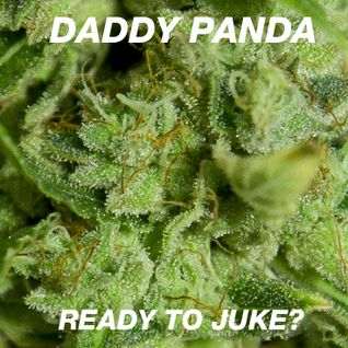 Daddy Panda presents... READY TO JUKE?
