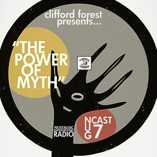"N.U.G.CAST #7: Clifford Forest presents...""The Power of Myth"""