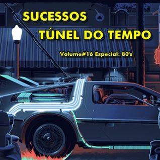 Sucessos - Túnel do Tempo Volume #16 Especial anos 80's!!!