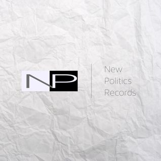 New Politics Records Mix - Past, Present and Future releases from New Politics Records label.