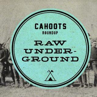 Cahoots Roundup | Raw Underground