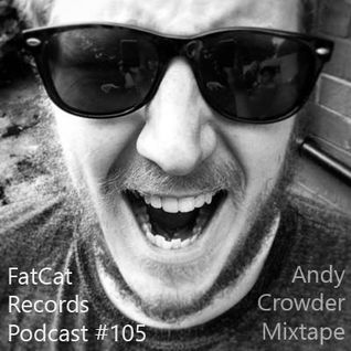 FatCat Records Podcast #105: Andy Crowder Mixtape