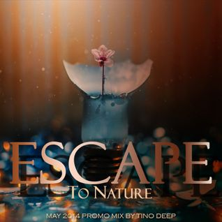 Tino Deep -  Escape To Nature (May 2014 Promo Mix)