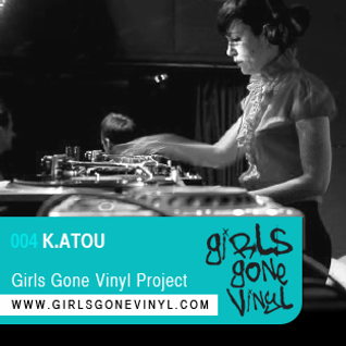 K.ATOU :: Exclusive Girls Gone Vinyl Mix