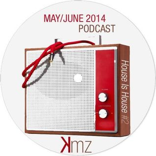 KmZ // House Is House #2 // May/June 2014 Podcast