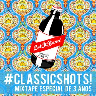 |   LET IT BURN #Classic Shots! - Mixtape especial de 3 anos   |