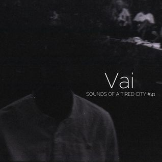 Sounds Of A Tired City #41: Vai