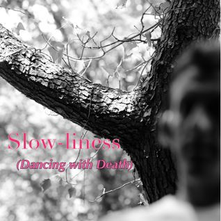 Slow-liness (Dancing with Death)