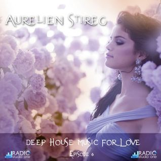 Aurelien Stireg - Deep House Music for Love episode 6 2014-10-14