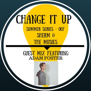 DJ Sherm's Change It Up Volume 007 (Adam Foster Guest Mix)
