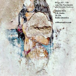 Praça XV #7 convida Tay Nascimento (02-06-2016)