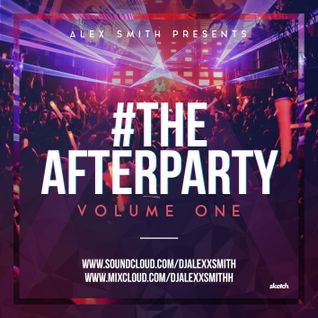 DJAlexSmith Presents #TheAfterParty