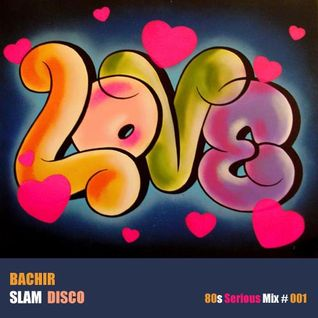 Bachir Slam Disco - 80s Serious Mix 01