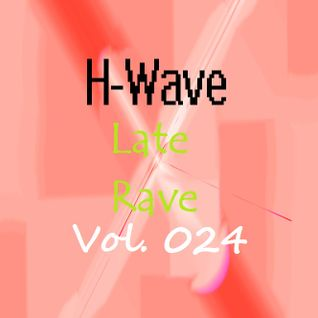 H-Wave Late Rave Vol. 024
