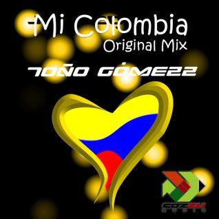 Mi Colombia (Original Mix) - Toño Gomezz