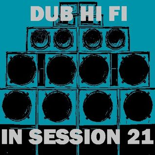Dub Hi Fi In Session 21