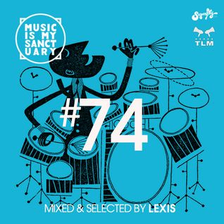MUSIC IS MY SANCTUARY Show #74 - mixed by Lexis