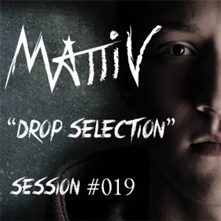 "Mattiv's ""Drop Selection"" Session #019"