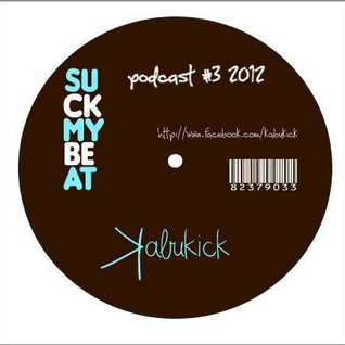 Kabukick@Podcast #3 Suck My Beat!
