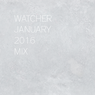 Watcher - January 2016 Mix