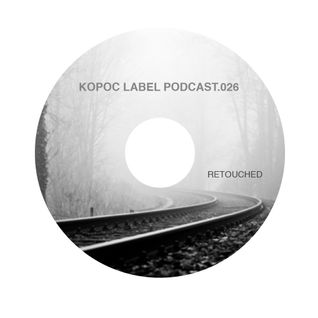 [KoPod026] Kopoc Label Podcast.026 - Retouched
