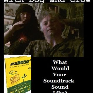 Radio Variety Show: Dog and Crow : What Would Your Soundtrack Sound Like: Intabs special