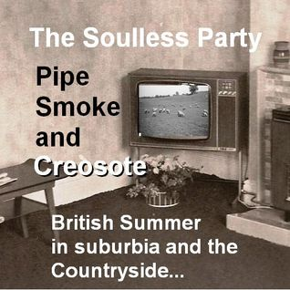 Pipe Smoke and Creosote - British Summer's in suburbia and the countryside..