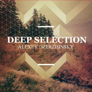Alexey Dzerzhinsky Deep Selection Podcast#11-26/08/13