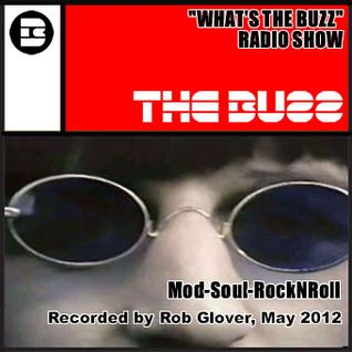 What's The Buzz - Radio Show - Selections by Rob Glover, 17th May 2012