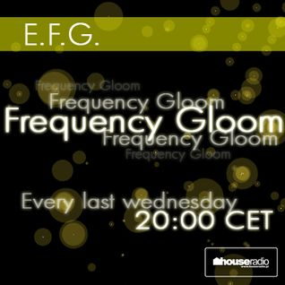 E.F.G. - Frequency Gloom 006 Incl. Depthide Guestmix @ houseradio.pl