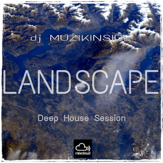 Dj Muzikinside - LANDSCAPE (Deep House Session)